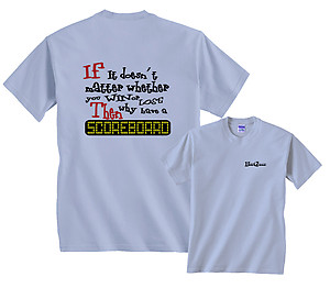 If It Doesn't Matter Whether You Win or Lose Why Have a Scroeboard T-Shirt Clearance